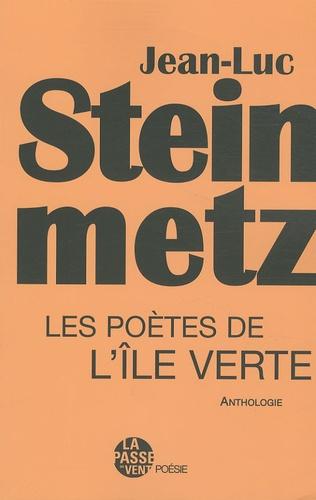 Jean-Luc Steinmetz - Les poètes de l'île verte.