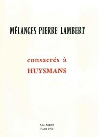 Jean-Luc Steinmetz et Jacques Lethève - Mélanges Pierre Lambert consacrés à Huysmans.
