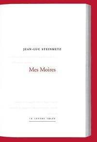 Jean-Luc Steinmetz - Mes Moires.