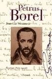 Jean-Luc Steinmetz - Pétrus Borel - Vocation : Poète maudit.