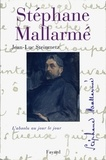 Jean-Luc Steinmetz - Stéphane Mallarmé - L'absolu au jour le jour.