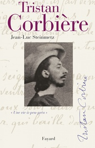 """Jean-Luc Steinmetz - Tristan Corbière - """"Une vie à-peu-près""""."""