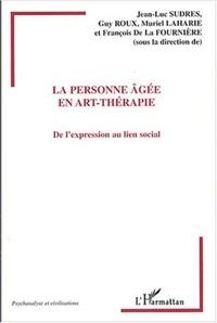Jean-Luc Sudres et Guy Roux - La personne âgée en art-thérapie - De l'expression au lien social.