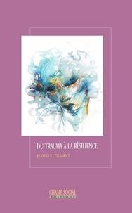 Jean-Luc Tilmant - Du trauma à la résilience.