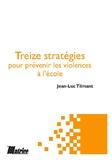 Jean-Luc Tilmant - Treize stratégies pour prévenir les violences à l'école.