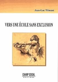 Jean-Luc Tilmant - Vers une école sans exclusion.