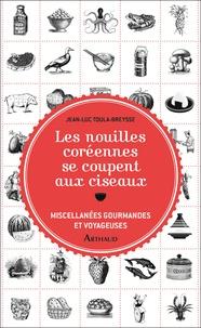 Jean-Luc Toula-Breysse - Les nouilles coréennes se coupent aux ciseaux - Miscellanées gourmandes et voyageuses.
