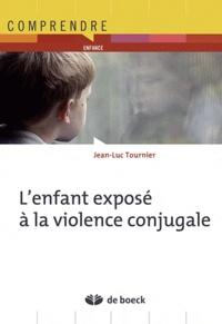 Jean-Luc Tournier - L'enfant exposé à la violence conjugale.