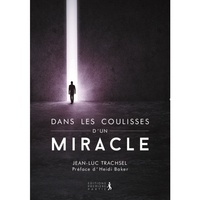 Jean-Luc Trachsel - Dans les coulisses d'un miracle.