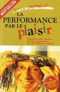 Jean-Luc Tremblay - La performance par le plaisir.