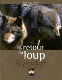 Jean-Luc Valérie - Le retour du loup de Lorraine.