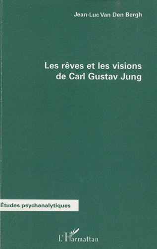 Jean-Luc Van Den Bergh - Les rêves et les visions de Carl Gustav Jung.