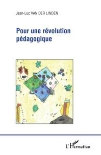 Jean-Luc Van Der Linden - Pour une révolution pédagogique.