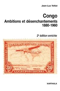 Jean-Luc Vellut - Congo - Ambitions et Désenchantements (1880-1960).