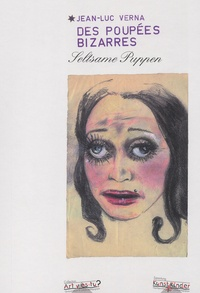 Jean-Luc Vernal - Des poupées bizarres - Edition bilingue français-allemand.
