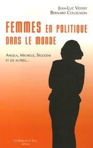 Jean-Luc Veyssy et Bernard Collignon - Femmes en politique dans le monde - Angela, Michelle, Ségolène....