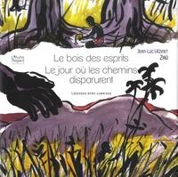 Jean-Luc Vézinet et  Zaü - Le bois des esprits - Suivi de Le jour où les chemins disparurent. Légendes afro-cubaines.