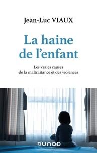 Jean-Luc Viaux - La haine de l'enfant - Les vraies causes de la maltraitance et des violences.