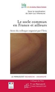 Jean-Luc Villeneuve - Le socle commun en France et ailleurs - Actes du colloque organisée par l'Iréa, auditorium de la Mairie de Paris, vendredi 3 et samedi 4 décembre 2010.