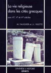 Jean-Luc Villette et Michel Fauquier - La vie religieuse dans les cités grecques aux VIème, Vème et IVème siècles.