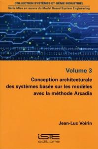 Jean-Luc Voirin - Mise en oeuvre du Model Based System Engineering - Volume 3, Conception architecturale des systèmes basée sur les modèles avec la méthode Arcadia.