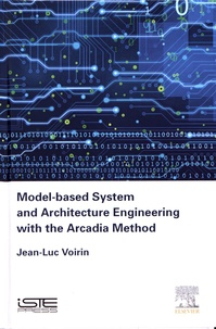 Jean-Luc Voirin - Model-based System and Architecture Engineering with the Arcadia Method.