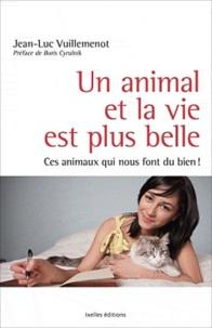 Jean-Luc Vuillemenot - Un animal et la vie est plus belle - Ces animaux qui nous font du bien !.
