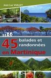 Jean-Luc Vuillet - 45 balades et randonnées en Martinique.