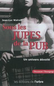 Jean-Luc Walraff - Sous les jupes de la pub - Un univers dévoilé.