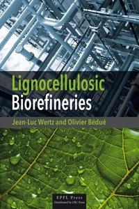 Jean-luc Wertz et Olivier Bédué - Lignocellulosic Biorefineries.