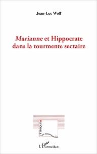Marianne et Hippocrate dans la tourmente sectaire - Jean-Luc Wolf |