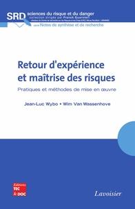 Jean-Luc Wybo et Wim Van Wassenhove - Retour d'experience et maîtrise des risques - Pratiques et méthodes de mise en oeuvre.