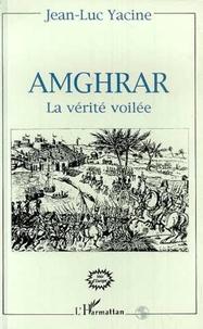 Jean-Luc Yacine - Amghrar - la verite voilee.