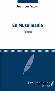 Jean-Luc Yacine - En Musulmanie.