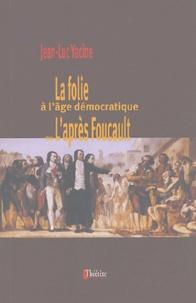 Jean-Luc Yacine - La folie à l'âge démocratique ou L'après Foucault.