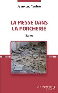 Jean-Luc Yacine - La messe dans la porcherie.