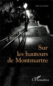 Jean-Luc Yacine - Sur les hauteurs de Montmartre.