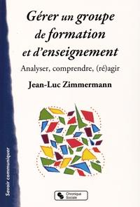 Jean-Luc Zimmermann - Gérer un groupe de formation et d'enseignement - Analyser, comprendre, (ré)agir.