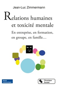 Jean-Luc Zimmermann - Relations humaines et toxicité mentale - En entreprise, en formation, en groupe, en famille....