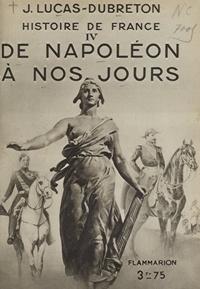 Jean Lucas-Dubreton et Octave Aubry - Histoire de France (4). De Napoléon à nos jours - Avec 4 planches hors texte tirées en héliogravure.
