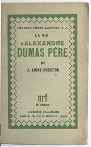 Jean Lucas-Dubreton - La vie d'Alexandre Dumas père.