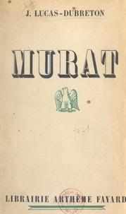 Jean Lucas-Dubreton - Murat.