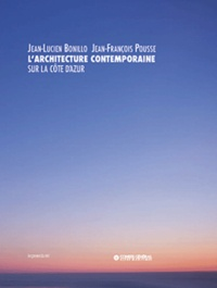 Jean-Lucien Bonillo et Jean-François Pousse - L'architecture contemporaine sur la Côte d'Azur.