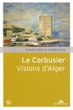 Jean-Lucien Bonillo et Marc Bédarida - Le Corbusier - Visions d'Alger.