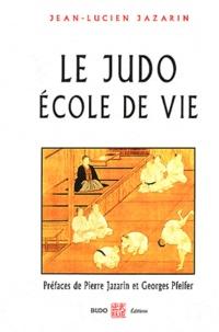 Jean-Lucien Jazarin - Le judo école de vie.