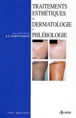 Jean-Lucien Parvulesco et  Collectif - Traitements esthétiques en dermatologie et phlébologie.
