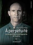 Jean-Lucien Sanchez - A perpétuité - Relégués au bagne de Guyane.