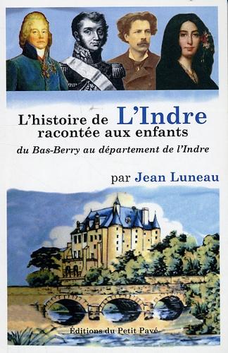 Jean Luneau - L'histoire de l'Indre racontée aux enfants - Du Bas-Berry au département de l'Indre.