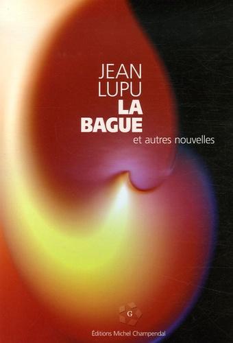 Jean Lupu - La Bague - Et autres nouvelles.