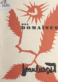 Jean Lurçat - Mes domaines - Avec 35 illustrations de l'auteur.